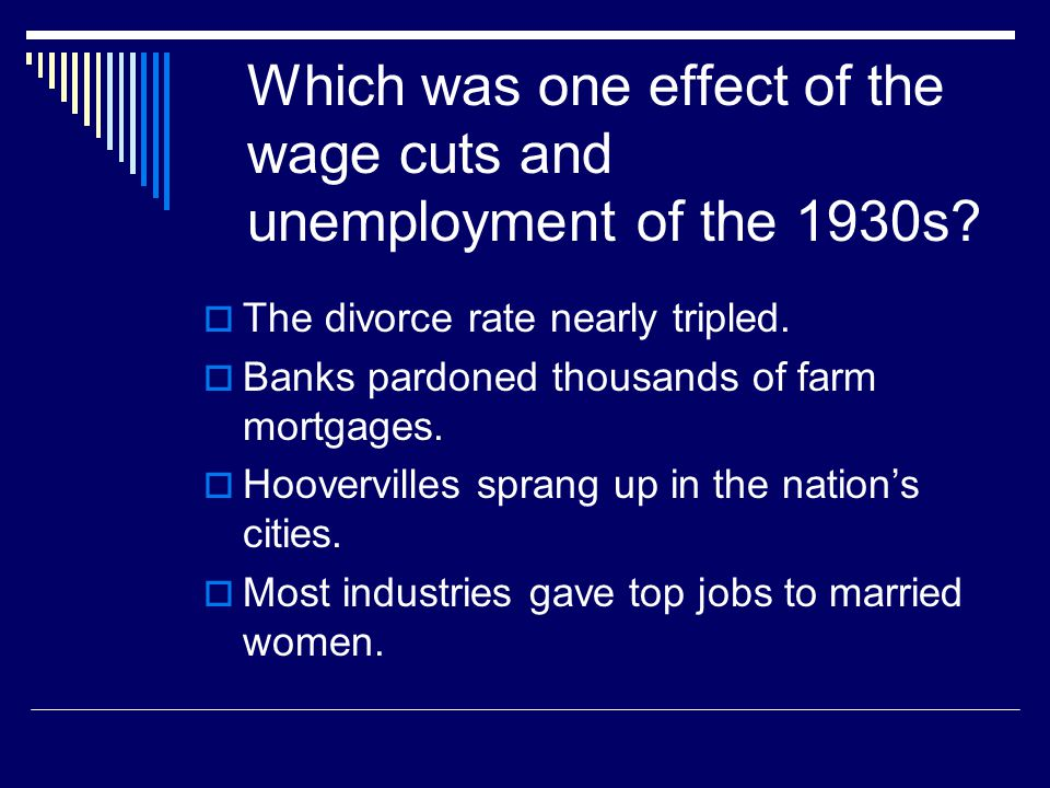 Which was one effect of the wage cuts and unemployment of the 1930s