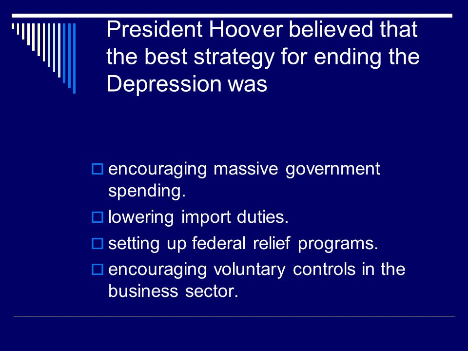President Hoover believed that the best strategy for ending the Depression was