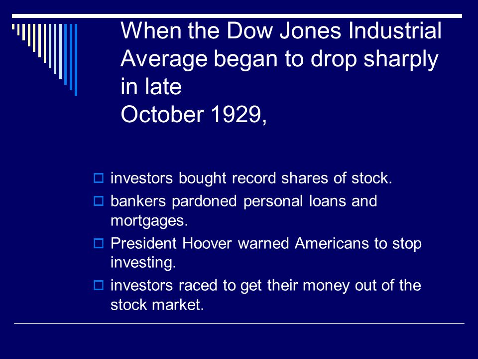 When the Dow Jones Industrial Average began to drop sharply in late October 1929,
