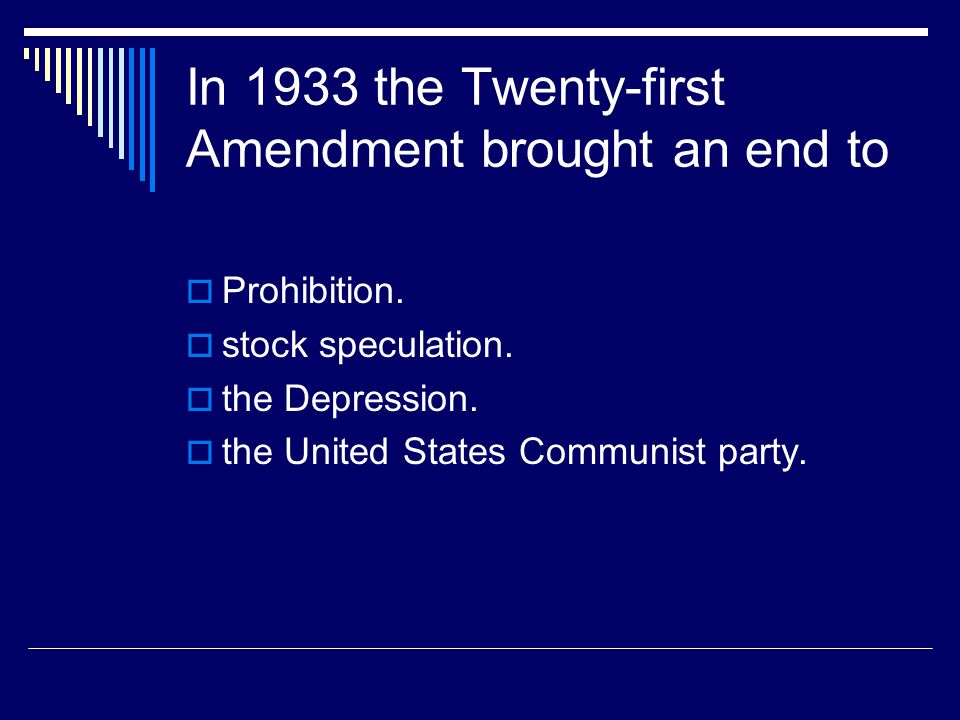 In 1933 the Twenty-first Amendment brought an end to