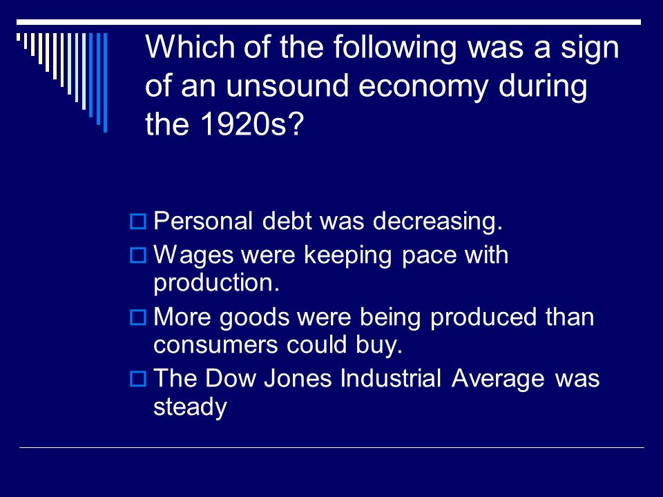 Which of the following was a sign of an unsound economy during the 1920s