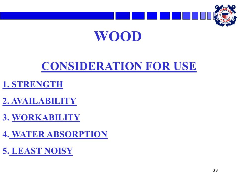 WOOD CONSIDERATION FOR USE 1. STRENGTH 2. AVAILABILITY 3. WORKABILITY