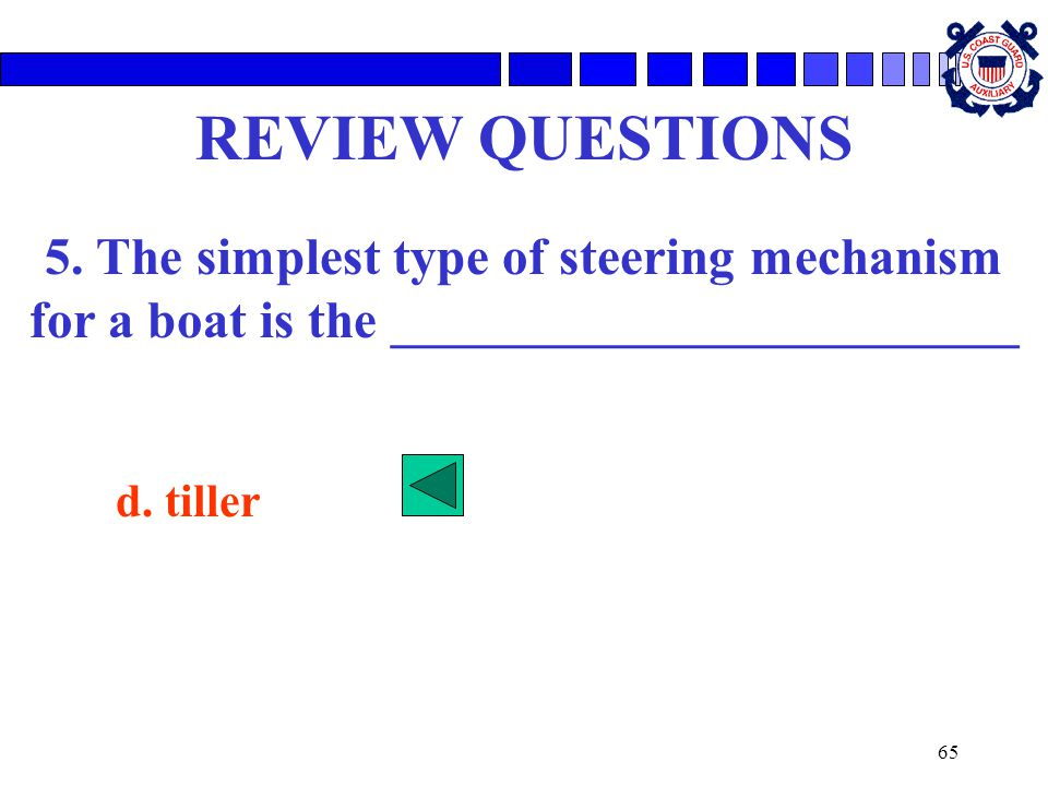 REVIEW QUESTIONS 5. The simplest type of steering mechanism for a boat is the ________________________.