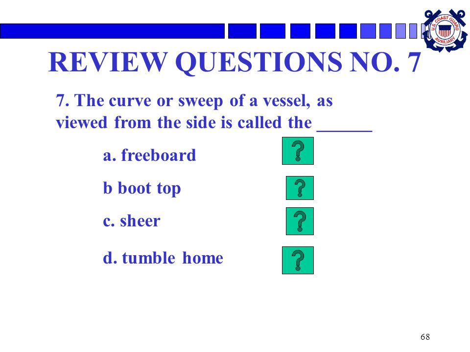 REVIEW QUESTIONS NO. 7 7. The curve or sweep of a vessel, as viewed from the side is called the ______.