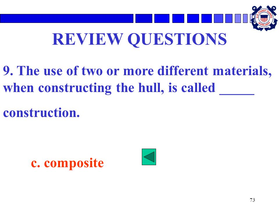 REVIEW QUESTIONS 9. The use of two or more different materials, when constructing the hull, is called _____.