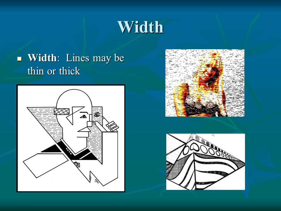 Width Width: Lines may be thin or thick
