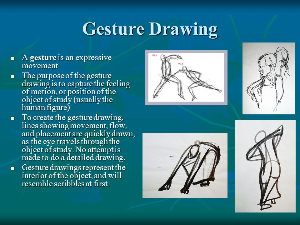 Gesture Drawing A gesture is an expressive movement