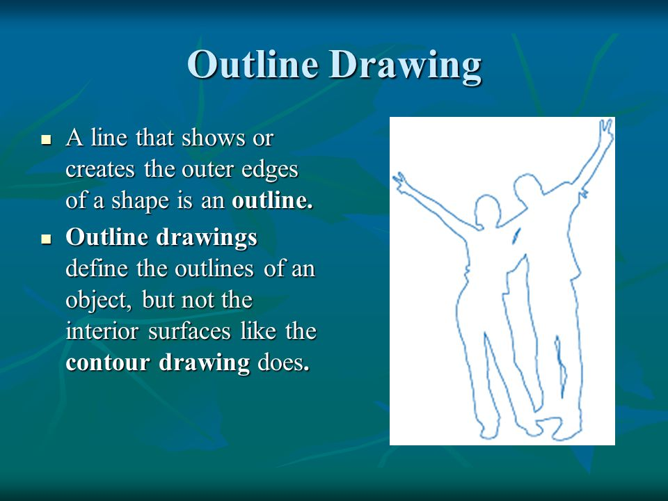 Outline Drawing A line that shows or creates the outer edges of a shape is an outline.
