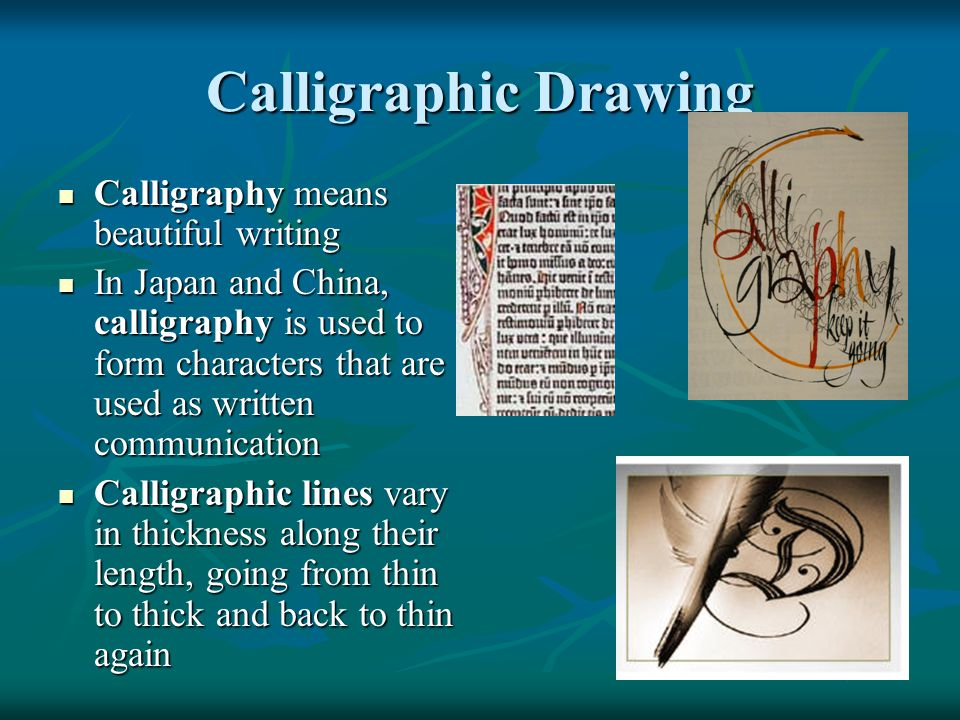 Calligraphic Drawing Calligraphy means beautiful writing