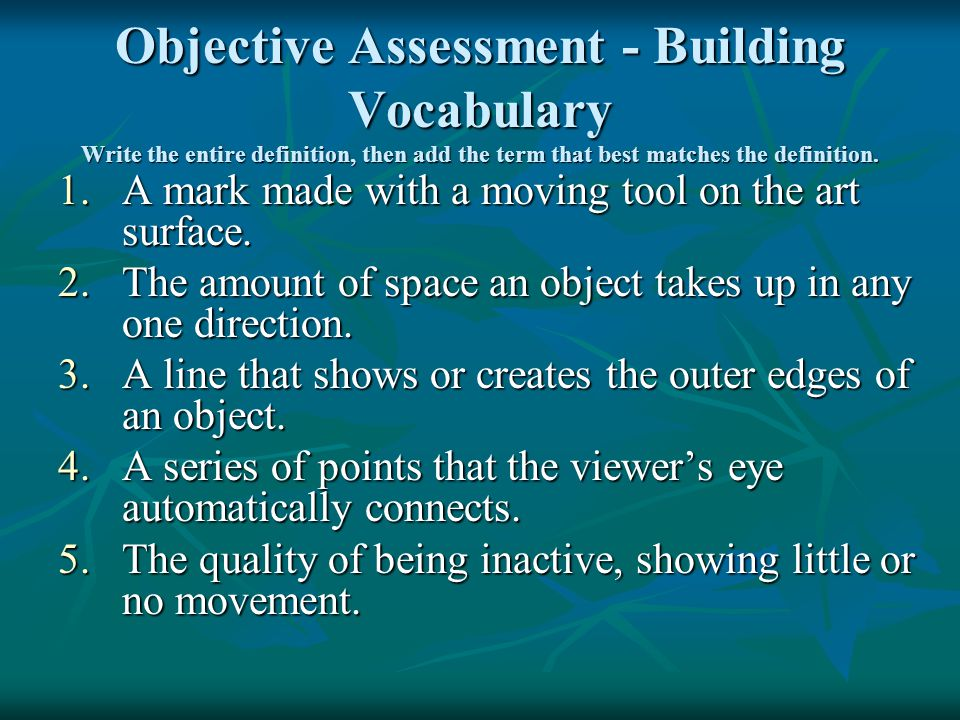 Objective Assessment - Building Vocabulary Write the entire definition, then add the term that best matches the definition.