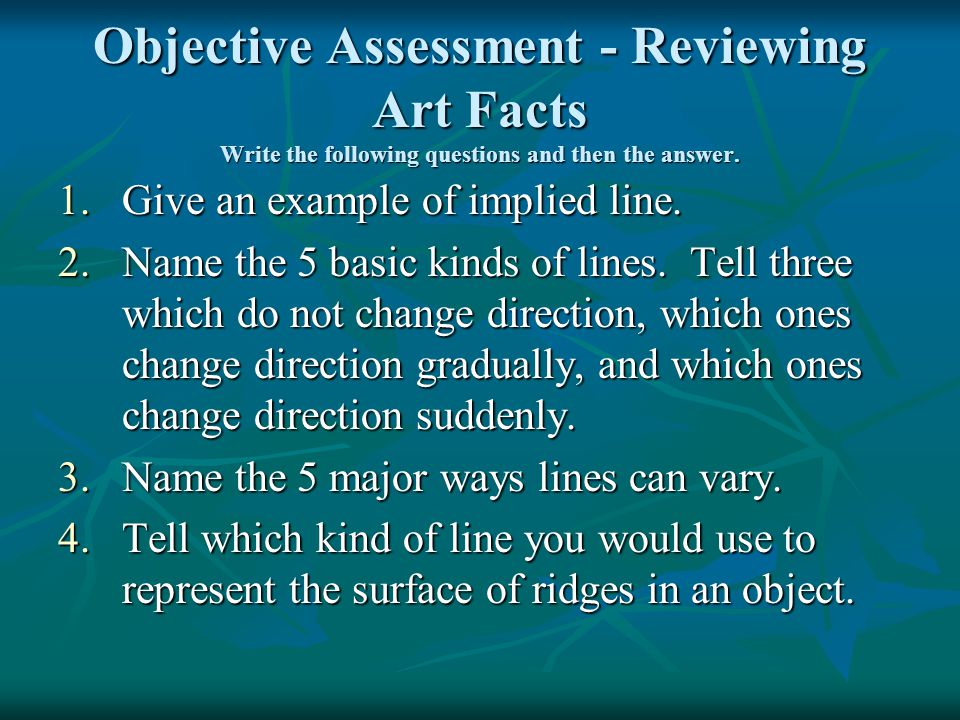 Objective Assessment - Reviewing Art Facts Write the following questions and then the answer.