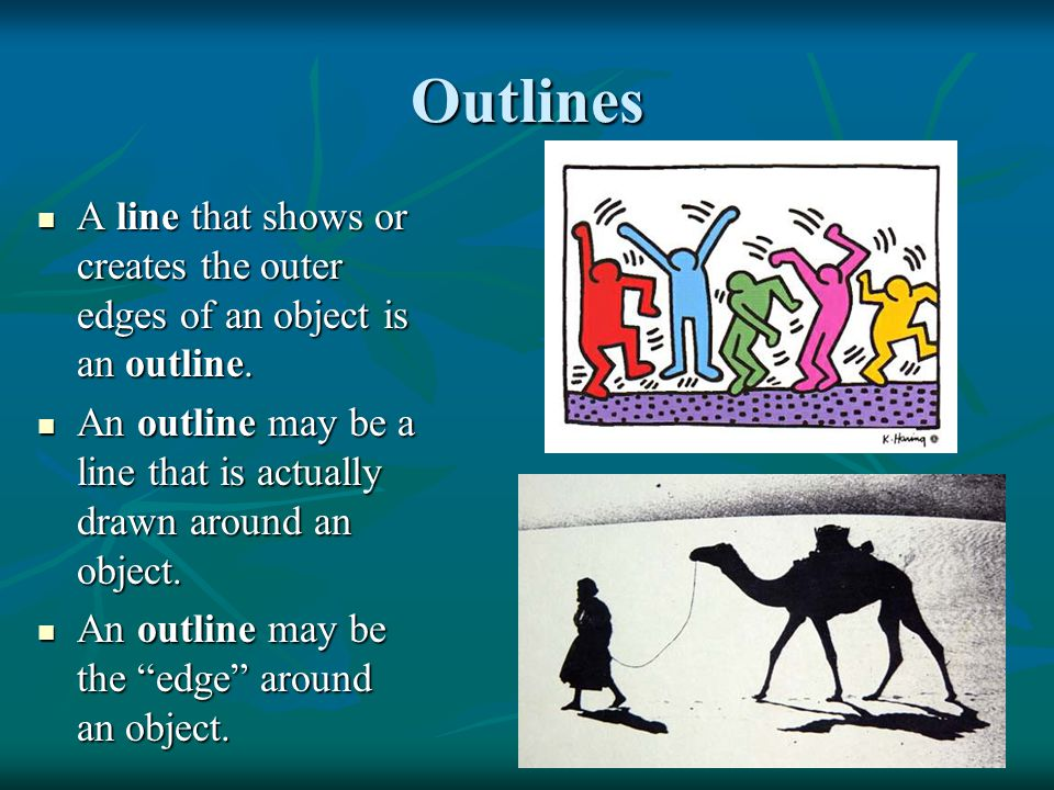 Outlines A line that shows or creates the outer edges of an object is an outline. An outline may be a line that is actually drawn around an object.