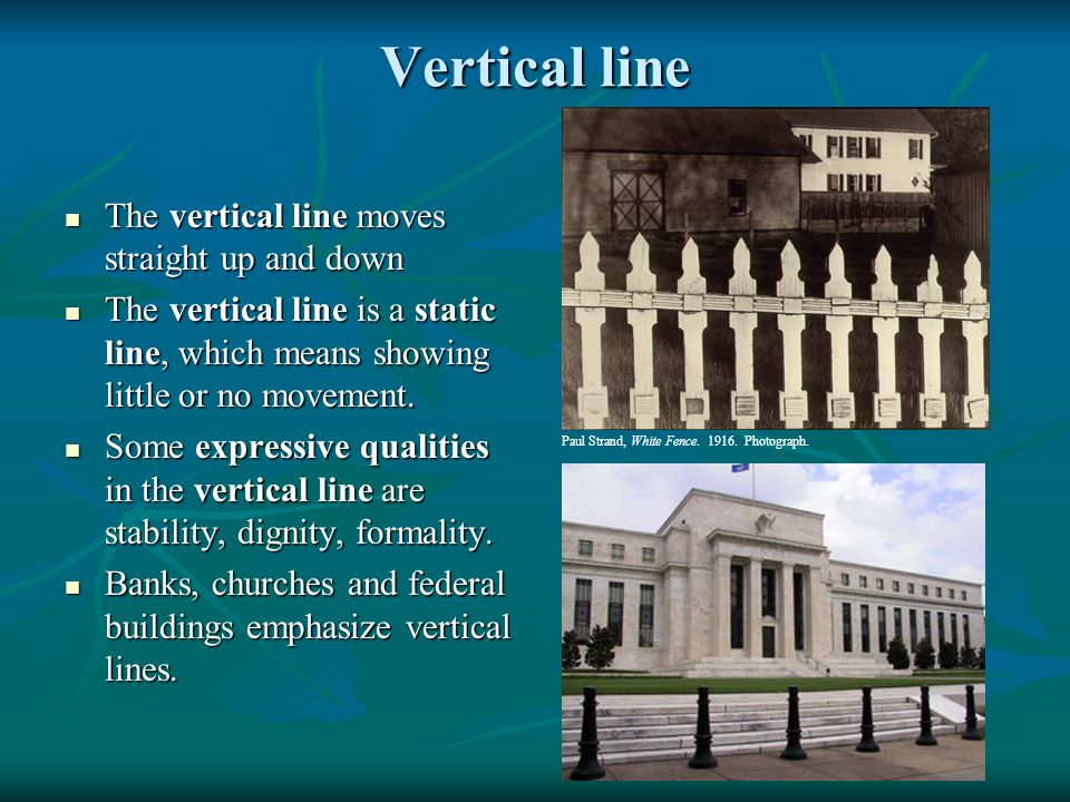Vertical line The vertical line moves straight up and down