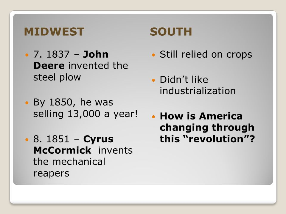 MIDWEST SOUTH 7. 1837 – John Deere invented the steel plow