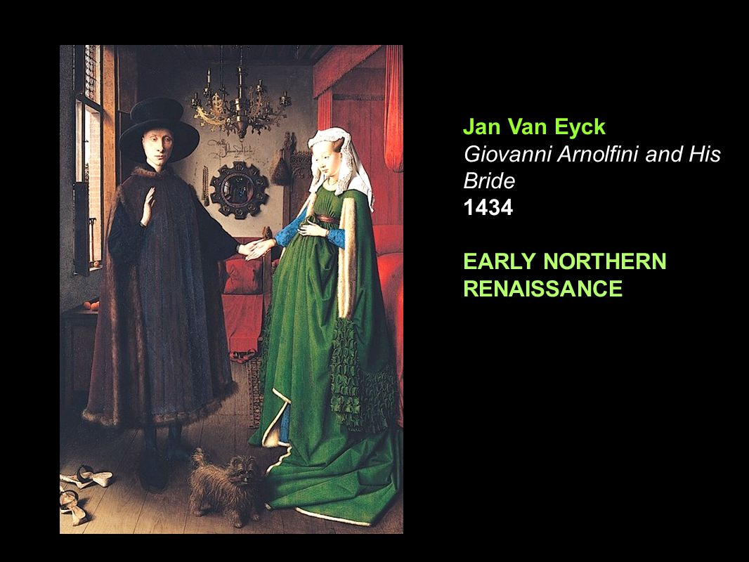 Jan Van Eyck Giovanni Arnolfini and His Bride 1434 EARLY NORTHERN RENAISSANCE
