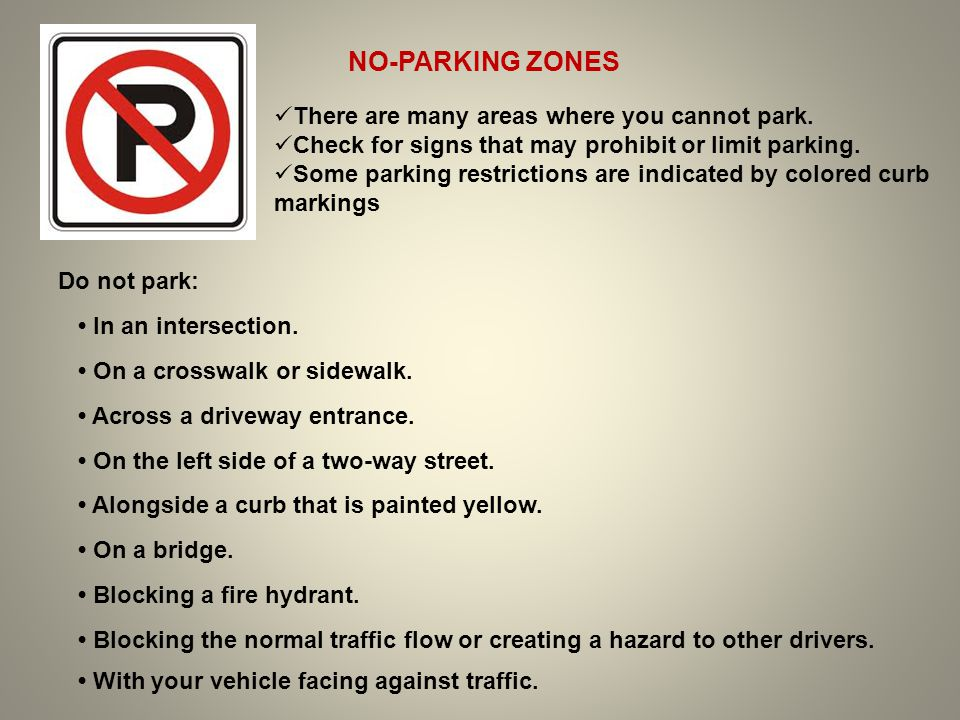 NO-PARKING ZONES There are many areas where you cannot park.