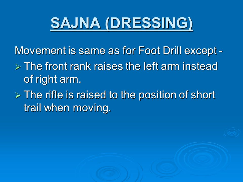SAJNA (DRESSING) Movement is same as for Foot Drill except -