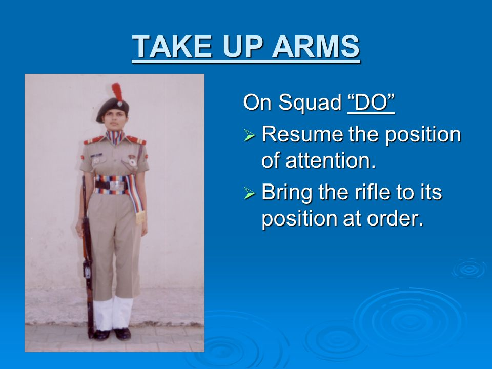TAKE UP ARMS On Squad DO Resume the position of attention.