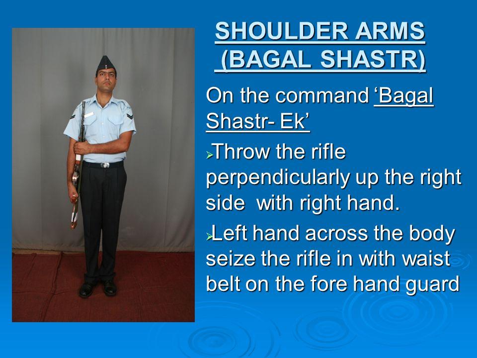 SHOULDER ARMS (BAGAL SHASTR)