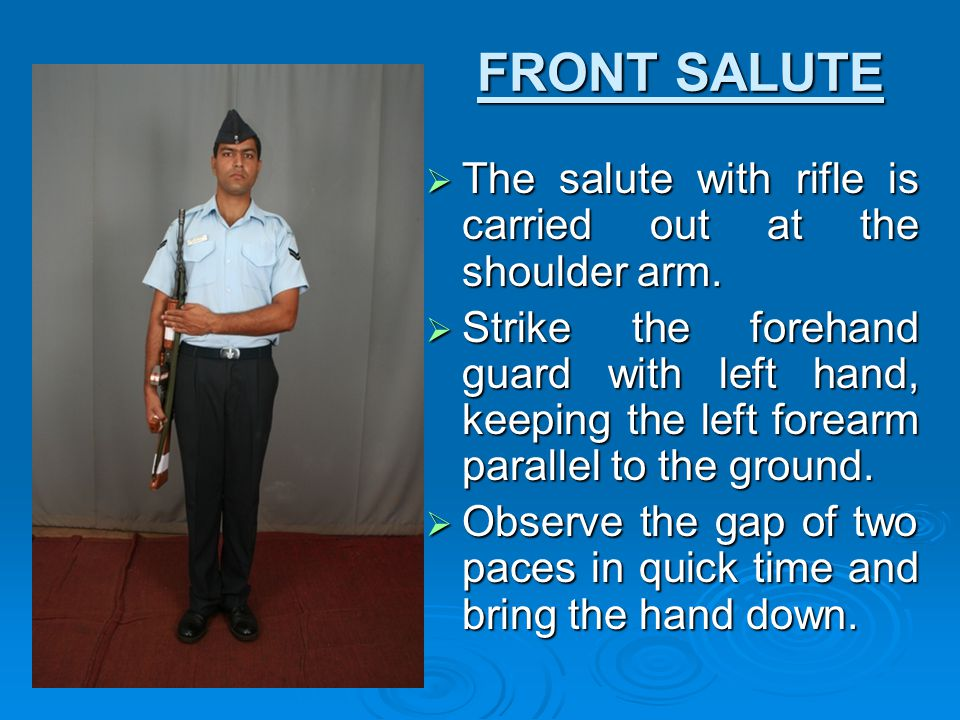 FRONT SALUTE The salute with rifle is carried out at the shoulder arm.