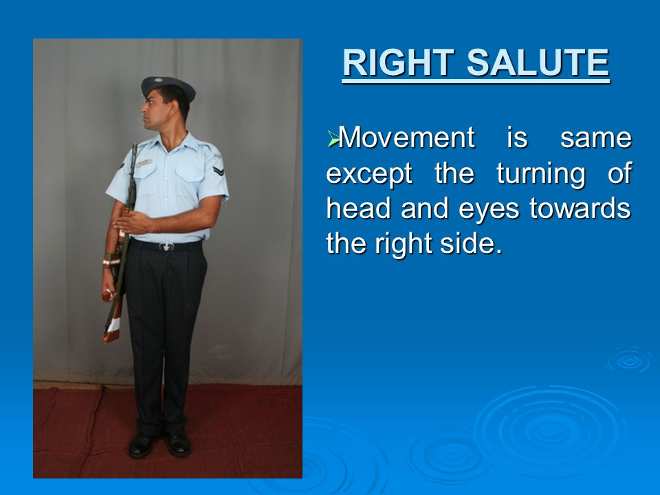 RIGHT SALUTE Movement is same except the turning of head and eyes towards the right side.