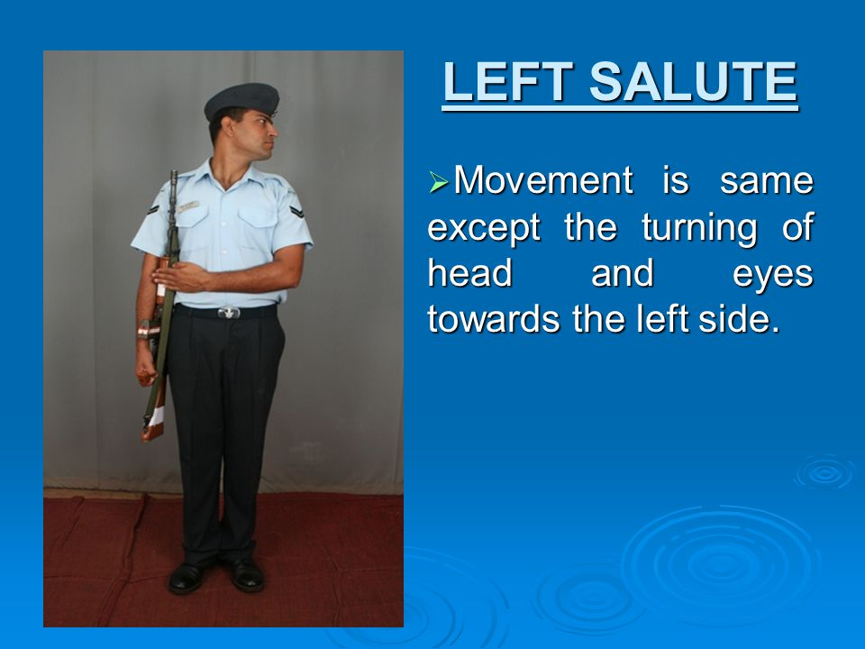 LEFT SALUTE Movement is same except the turning of head and eyes towards the left side.