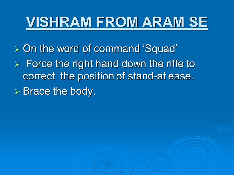 VISHRAM FROM ARAM SE On the word of command 'Squad'