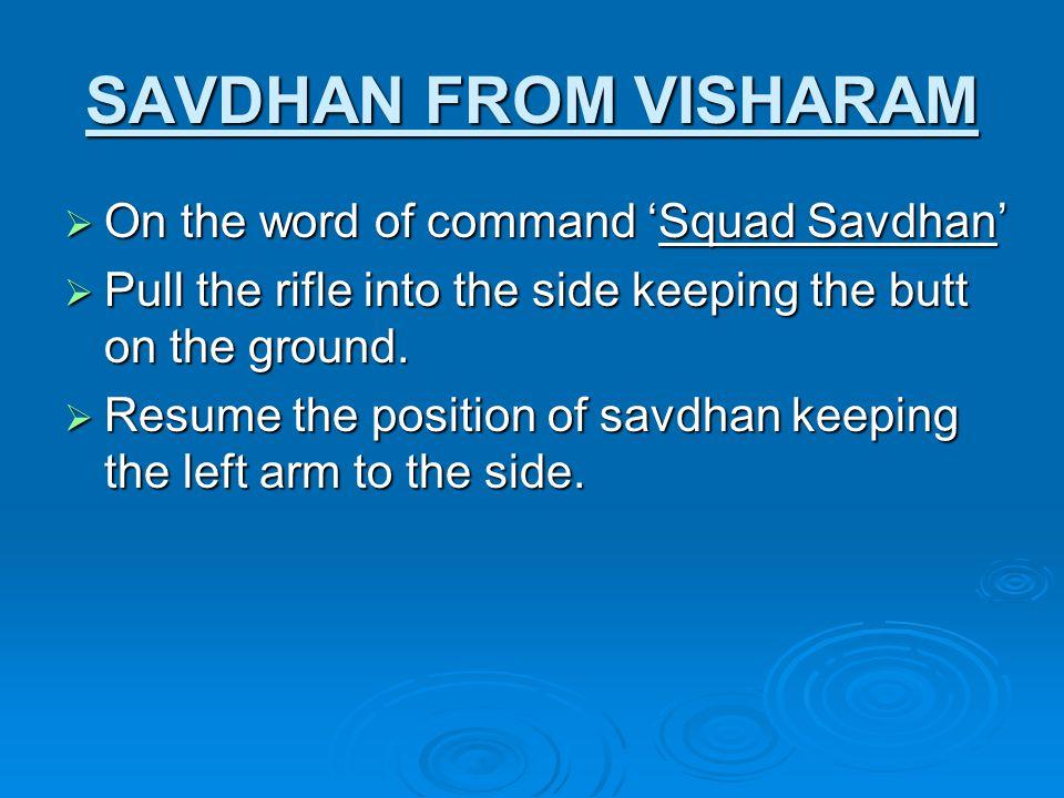SAVDHAN FROM VISHARAM On the word of command 'Squad Savdhan'