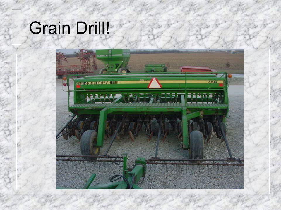 Grain Drill!
