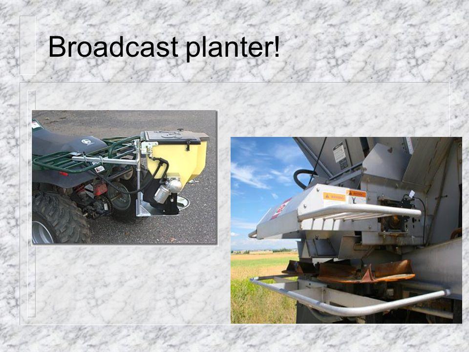 Broadcast planter!
