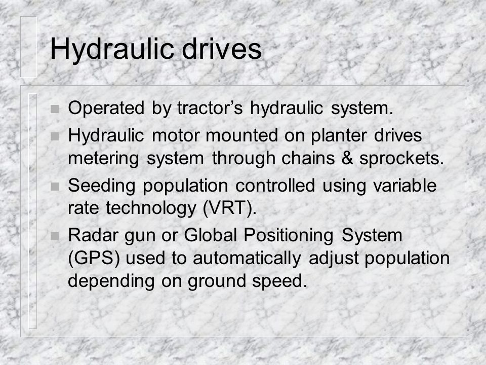 Hydraulic drives Operated by tractor's hydraulic system.