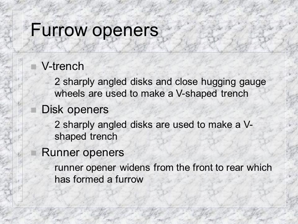 Furrow openers V-trench Disk openers Runner openers