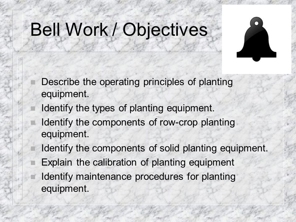 Bell Work / Objectives Describe the operating principles of planting equipment. Identify the types of planting equipment.