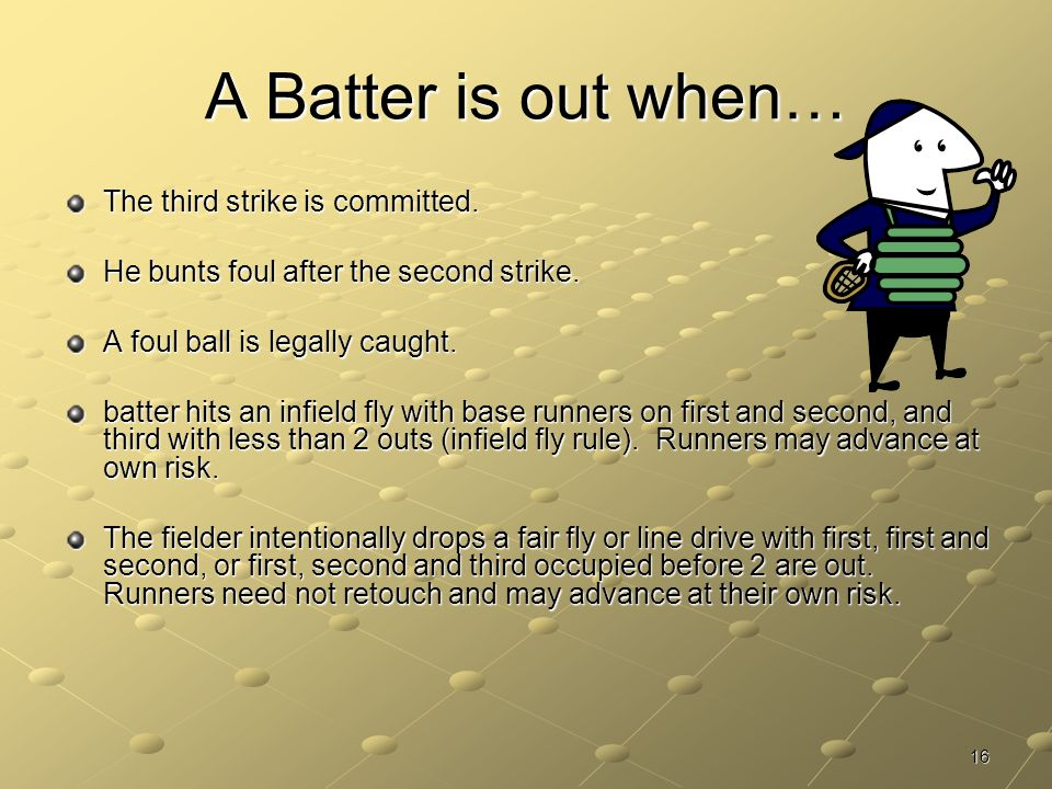 A Batter is out when… The third strike is committed.