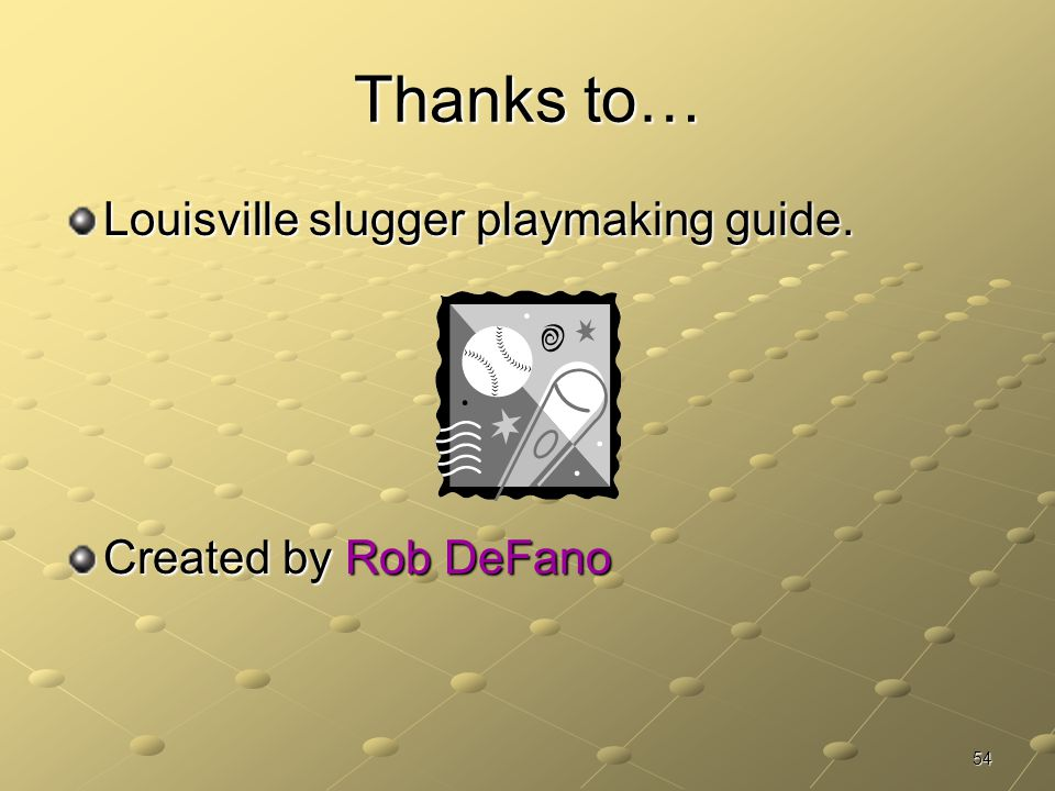 Thanks to… Louisville slugger playmaking guide. Created by Rob DeFano