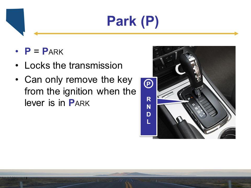 Park (P) P = PARK Locks the transmission