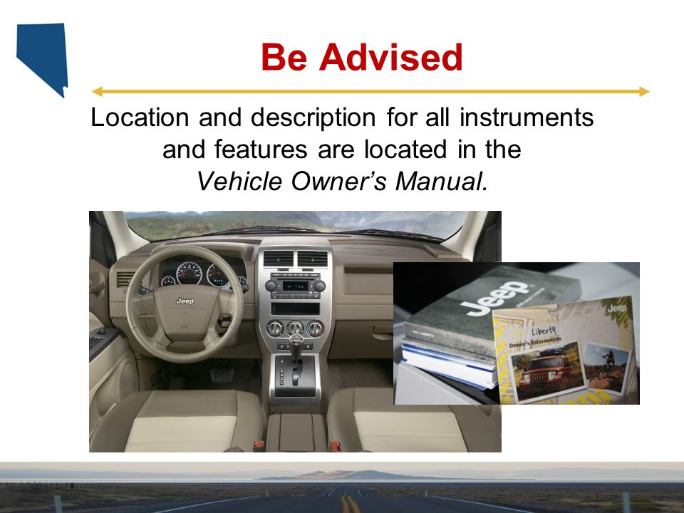 Be Advised Location and description for all instruments and features are located in the Vehicle Owner's Manual.