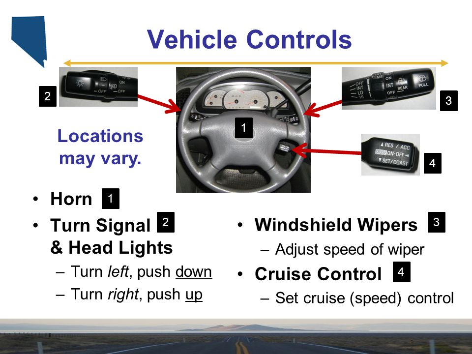 Vehicle Controls Locations may vary. Horn Turn Signal & Head Lights