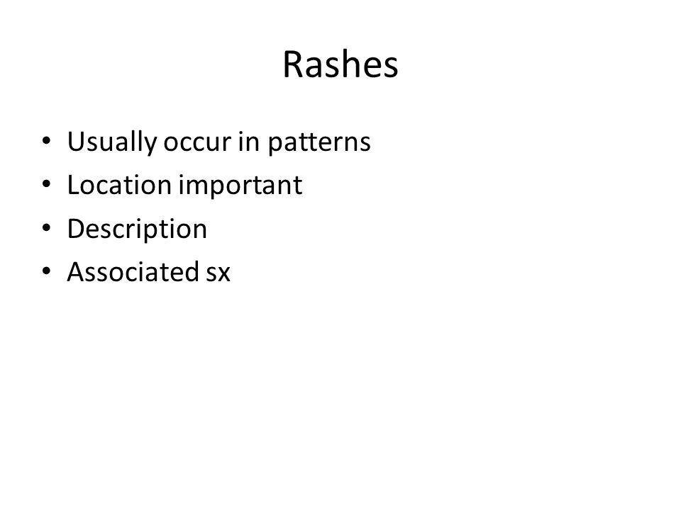 Rashes Usually occur in patterns Location important Description