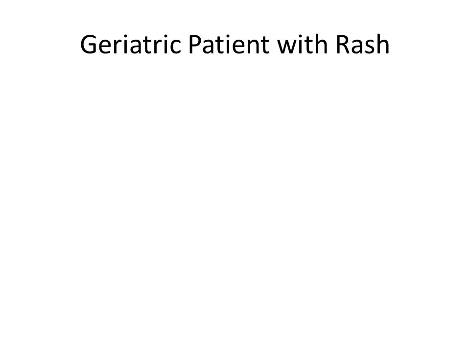 Geriatric Patient with Rash