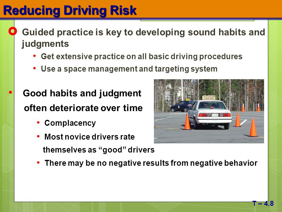 Reducing Driving Risk Guided practice is key to developing sound habits and judgments. Get extensive practice on all basic driving procedures.