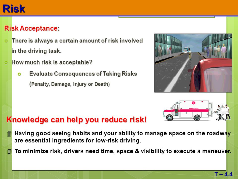 Risk Knowledge can help you reduce risk! Risk Acceptance: