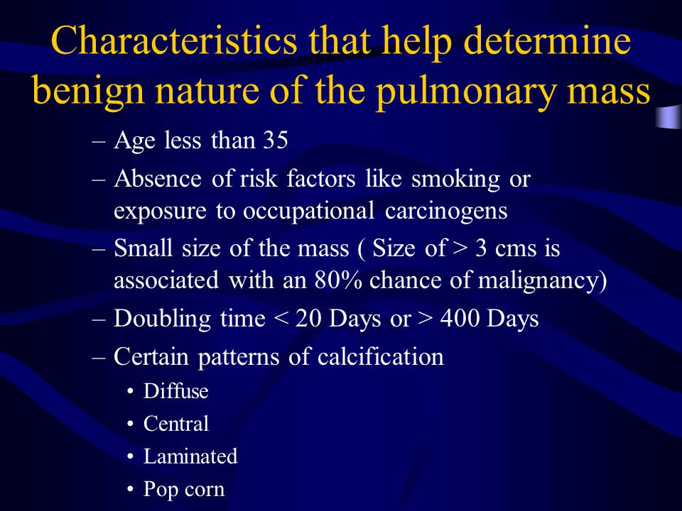 Characteristics that help determine benign nature of the pulmonary mass