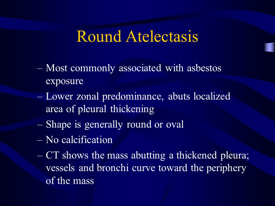 Round Atelectasis Most commonly associated with asbestos exposure