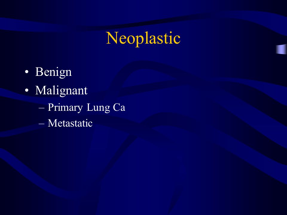 Neoplastic Benign Malignant Primary Lung Ca Metastatic