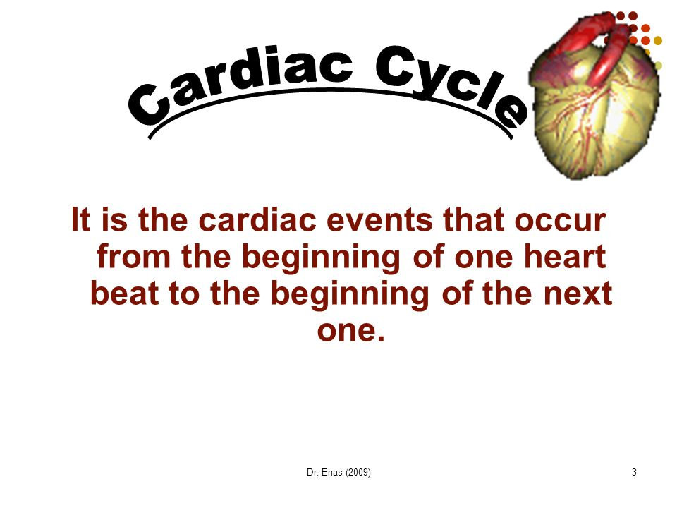 Cardiac Cycle It is the cardiac events that occur from the beginning of one heart beat to the beginning of the next one.