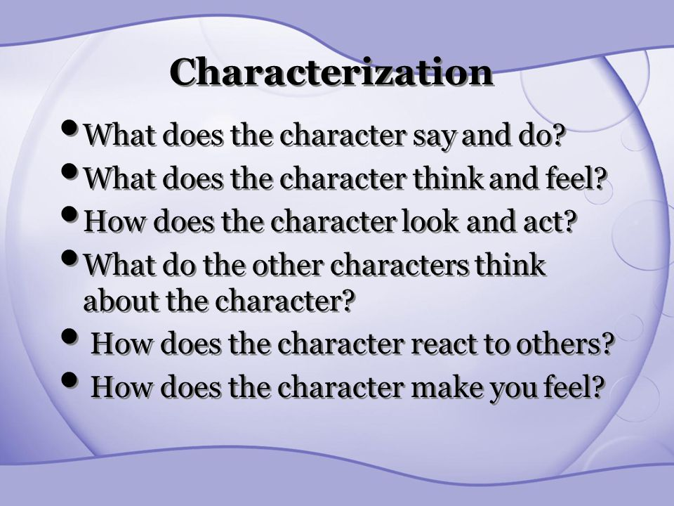 Characterization What does the character say and do