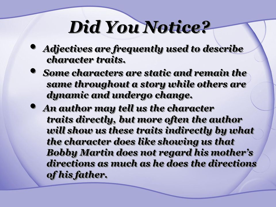 Did You Notice Adjectives are frequently used to describe character traits.