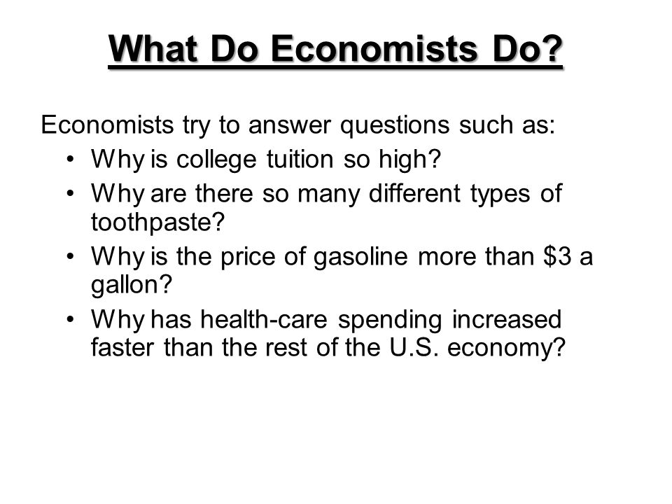 What Do Economists Do Economists try to answer questions such as: