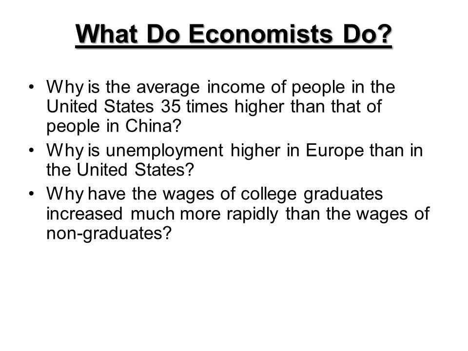 What Do Economists Do Why is the average income of people in the United States 35 times higher than that of people in China